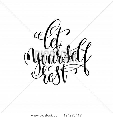 let yourself rest black and white ink lettering positive quote, motivational and inspirational phrase, calligraphy vector illustration