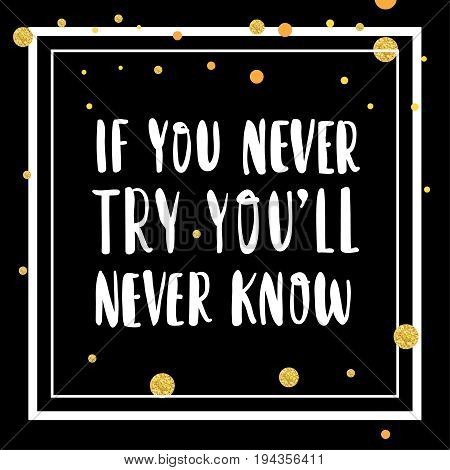 If you never try you will never know hand drawn lettering on black background quote for banner