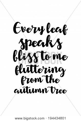 Handwritten calligraphy quote and autumn motives. Every leaf speaks bliss to me, fluttering from the autumn tree.