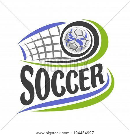 Vector illustration on theme Soccer game, simple poster for football club, ball flying on curve trajectory in gate with net, image with title text - soccer, clip art design with soccer ball and goal.