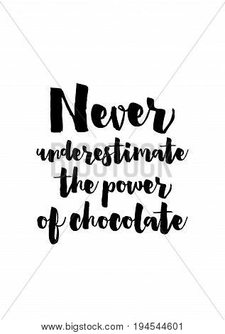 Quote typographical about chocolate. Graphic design lifestyle lettering. Never underestimate the power of chocolate.