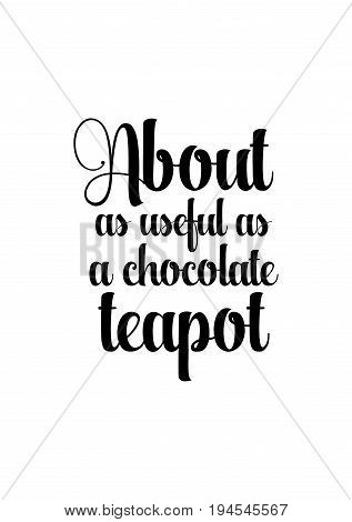 Quote typographical about chocolate. Graphic design lifestyle lettering. About as useful as a chocolate teapot.