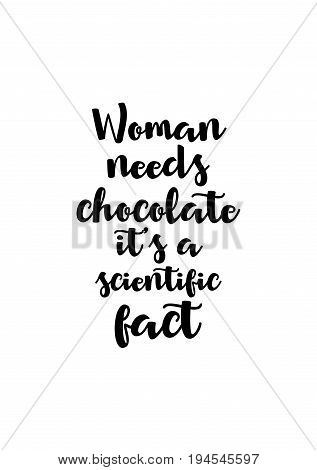Quote typographical about chocolate. Graphic design lifestyle lettering. Woman needs chocolate it's a scientific fact.