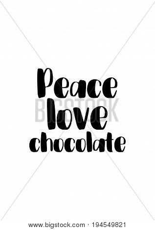 Quote typographical about chocolate. Graphic design lifestyle lettering. Peace, love, chocolate.