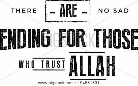 there are no sad ending for those who trust Allah