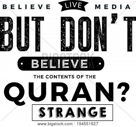 believe live media but don't believe the content of the quran ? strange