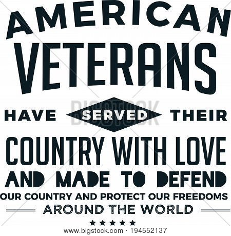 american veterans have served their country with love and made to defend our country and protect our freedoms around the world