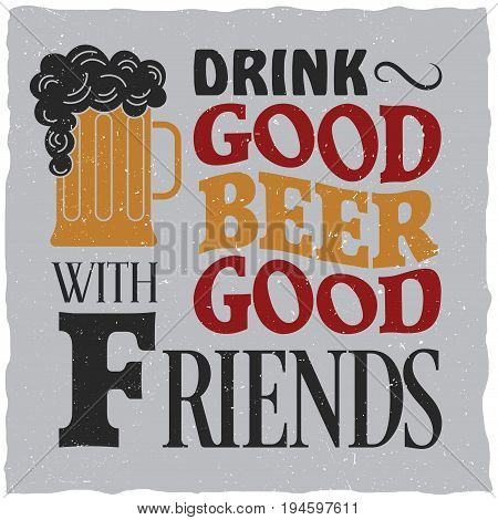 Vintage drink poster with slogan drink good beer with good friends vector illustration