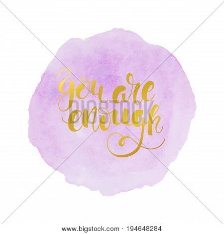 You are enough -  motivational quote on a lilac watercolor stain. Romantic lettering for for print greeting card.