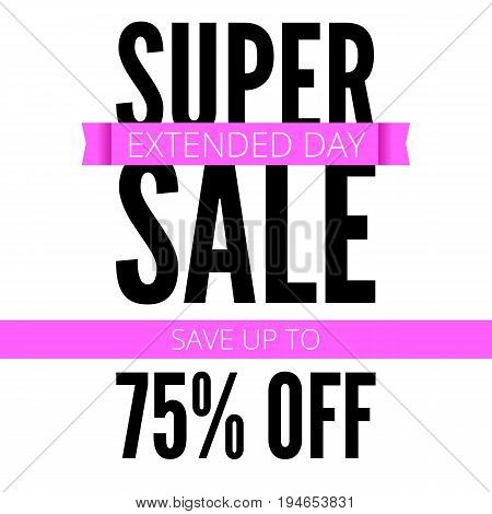 Super sale ad poster, save up to seventy five percent your money. Extended day of action. Bright, contrast advertisement, arrangement, discount coupons. Marketing special offer promotion.