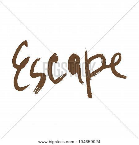 Escape Ink Illustration. Modern Brush Calligraphy. Isolated On White Background.