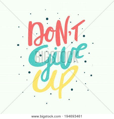 Don't Give Up - Motivation Phrase, Handdrawn Lettering. Isolated Vector Illustration.