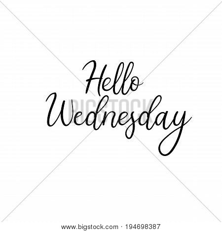 Hello Wednesday calligraphy inscription. Weekly greeting card, postcard, card, postcard, invitation, banner template. Vector brush calligraphy. Hand lettering typography.