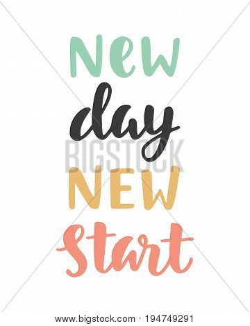 New Day New Start. Handwritten lettering. Inspirational poster. Modern calligraphy. Vector illustration.