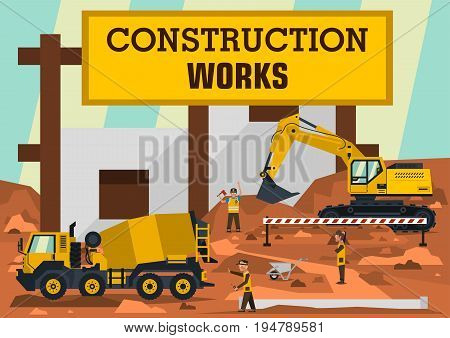 Construction works. A group of engineers, workers construct the building. Special and heavy machinery. Concrete mixer and excavator. Are dripping ground. Vector illustration. Flat style