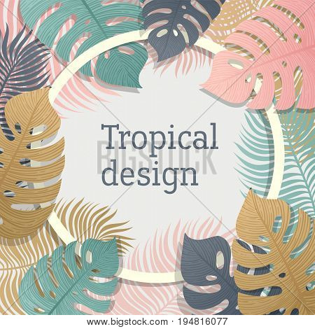 Tropical vivid leaf frame design in pastel colors. Summer tropical design with exotic palm leaves. Monstera, palm, banana leaves. Exotic botanical design. Summer jungle design. Hawaiian style. Vector illustration.
