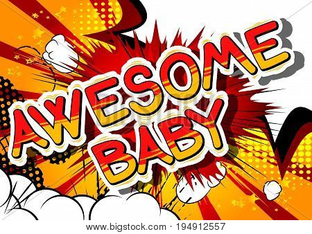 Awesome Baby - Comic book style phrase on abstract background.