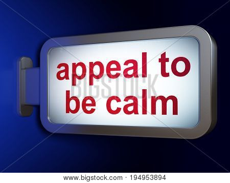 Politics concept: Appeal To Be Calm on advertising billboard background, 3D rendering