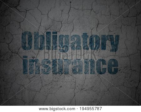 Insurance concept: Blue Obligatory Insurance on grunge textured concrete wall background