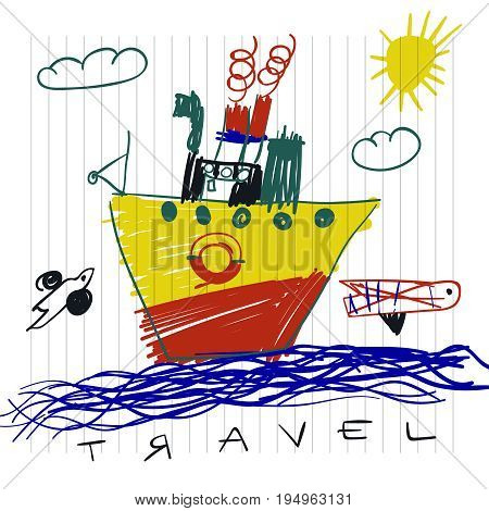 Travel and tourism concept. Cute boat children's drawings of kids on notebook page, vector illustration.