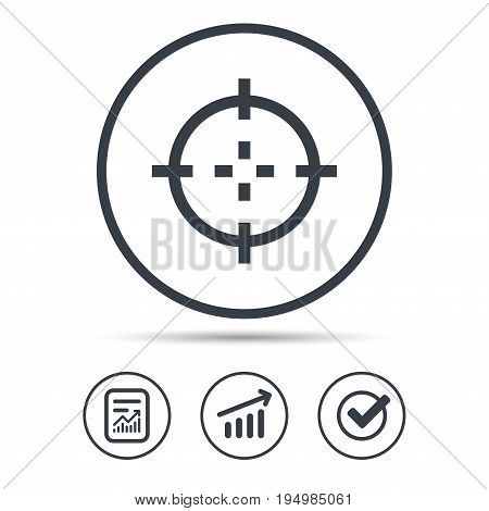 Target icon. Crosshair aim symbol. Report document, Graph chart and Check signs. Circle web buttons. Vector