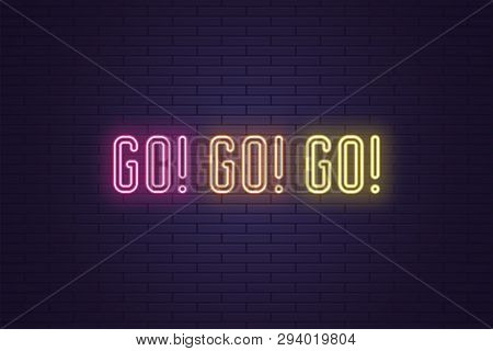 Neon Slogan Of Call To Action Go. Vector Illustration, Glowing Signboard Of Motivational Neon Text G