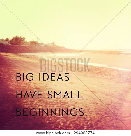 Quote - Big Ideas have small beginnings