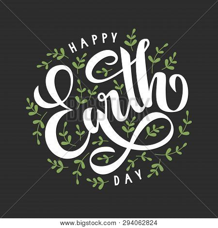 Happy Earth Day Poster.  22 April. Vector Illustration With Lettering And Green Leaves On Dark Grey