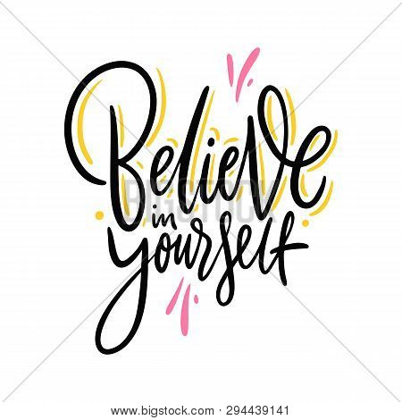 Believe In Yourself. Hand Drawn Vector Lettering. Motivational Inspirational Quote.