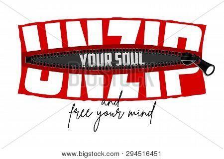 Unzip Your Soul - Slogan Hidden In Zipper. Typography Graphics For T-shirt, Tee Print, Poster. Vecto