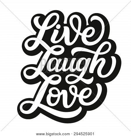 Live Laugh Love. Hand Lettering Inspirational Quote. Vector Typography For Posters, Cards, Home Deco
