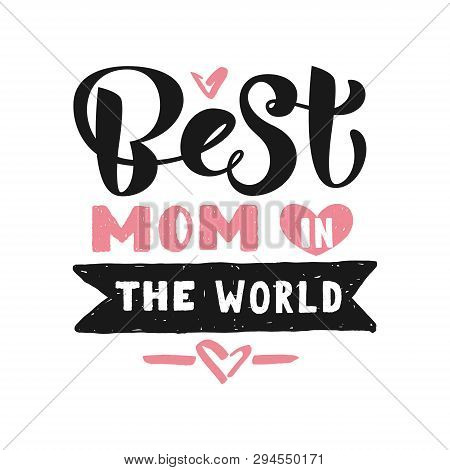 Best Mom In The World Calligraphy Poster. Beautiful Vector Illustration For Greeting Card And Banner