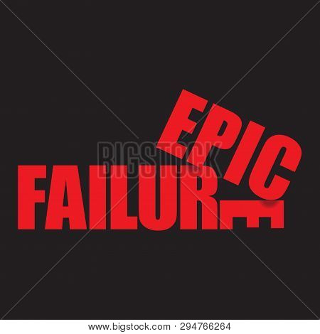 A Unique, Unusual And Clever Epic Failure Graphic On A Black Background