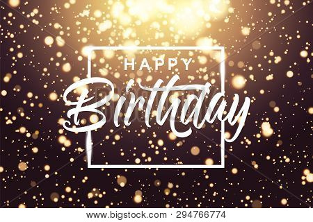 Happy Birthday Golden Bokeh Sparkle Glitter Luxury Glamor Background. Abstract Defocused Circular Pa