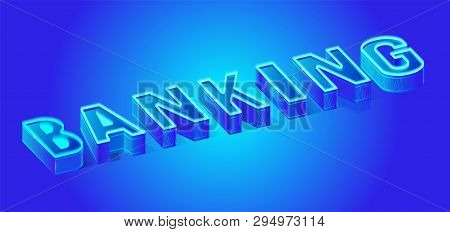 3d Letter Neon Banner Template For Banking And Business. Vector Isometric Bank Word Illustration Typ