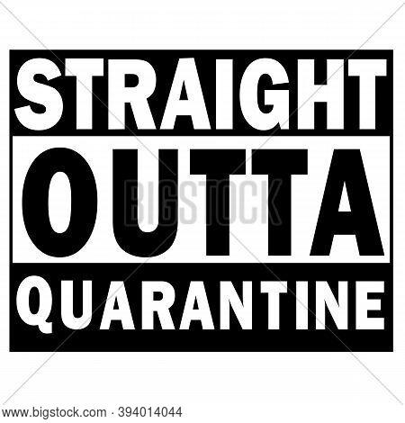 Straight Outta Quarantine. Social Distance Sign. Stop Coronavirus.