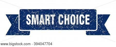 Smart Choice Ribbon. Smart Choice Grunge Band Sign. Smart Choice Banner