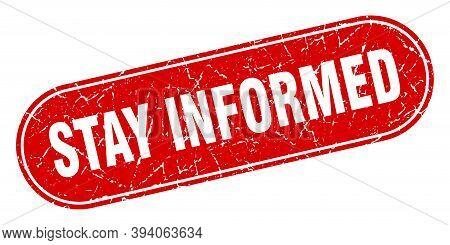 Stay Informed Sign. Stay Informed Grunge Red Stamp. Label