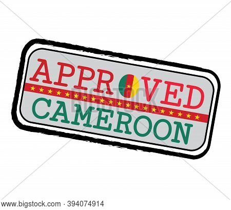 Vector Stamp Of Approved Logo With Cameroonian Flag In The Shape Of O And Text Cameroon. Grunge Rubb