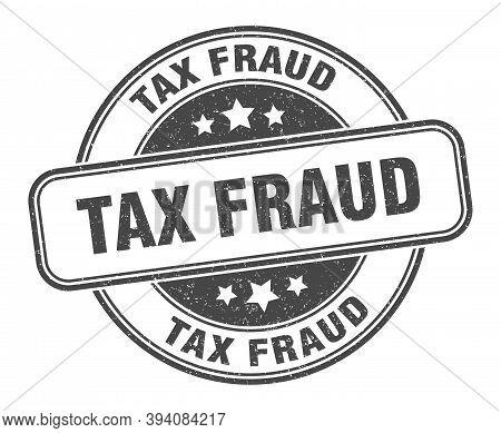Tax Fraud Stamp. Tax Fraud Round Grunge Sign. Label