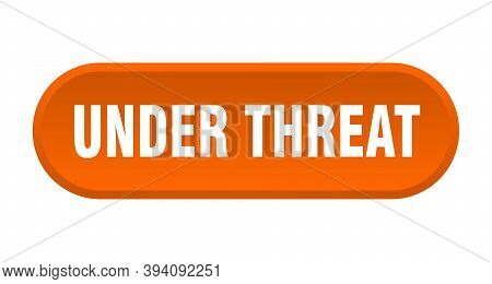 Under Threat Button. Rounded Sign On White Background