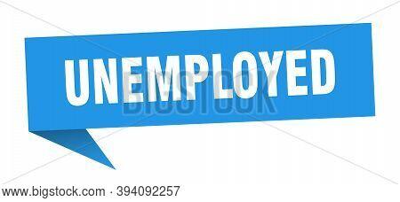 Unemployed Speech Bubble. Unemployed Ribbon Sign. Unemployed Banner