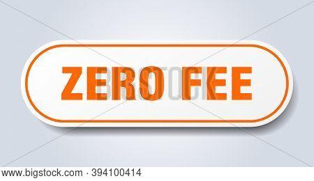 Zero Fee Sign. Zero Fee Rounded Orange Sticker. Zero Fee