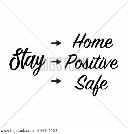 Stay Home. Stay Safe. Stay Positive Phrases On White Background. Illustrations Concept Coronavirus C