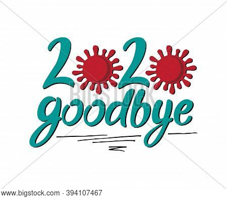 Lettering Goodbye 2020 From Letters And Coronovirus Illustration