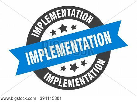 Implementation Sign. Round Isolated Sticker. Ribbon Tag