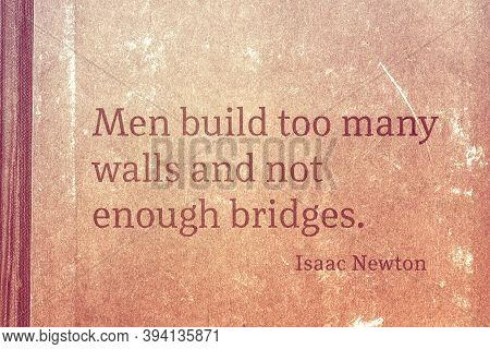 Men Build Too Many Walls And Not Enough Bridges - Famous English Physicist And Mathematician Sir Isa