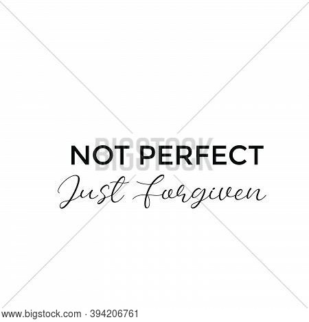 Not Perfect, Just Forgiven, Christian Faith Quote, Typography For Print Or Use As Poster, Card, Flye