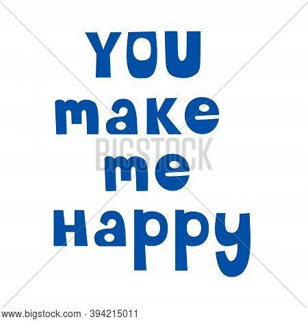 You Make Me Happy. Inscription. Handwritten Inscription.valentines Day Greeting Card
