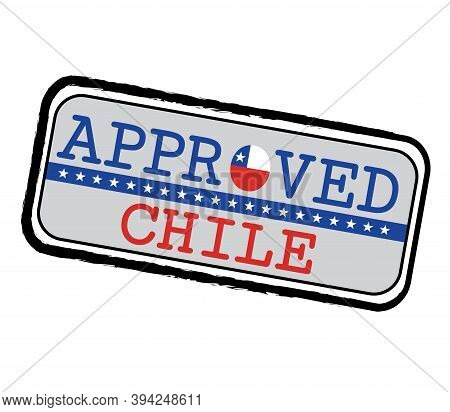 Vector Stamp Of Approved Logo With Chile Flag In The Shape Of O And Text Chile. Grunge Rubber Textur